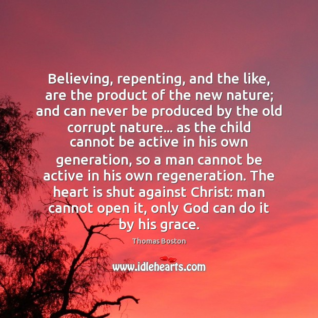 Image, Believing, repenting, and the like, are the product of the new nature;