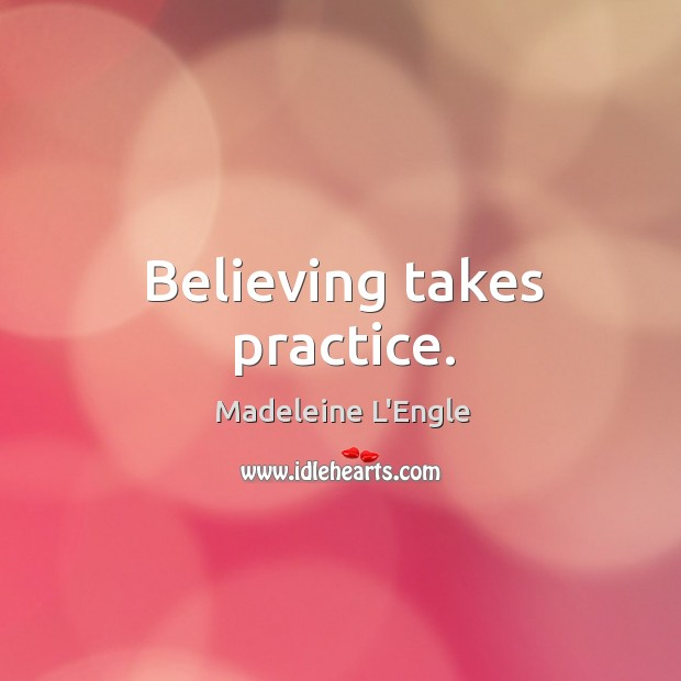 Believing takes practice. Image