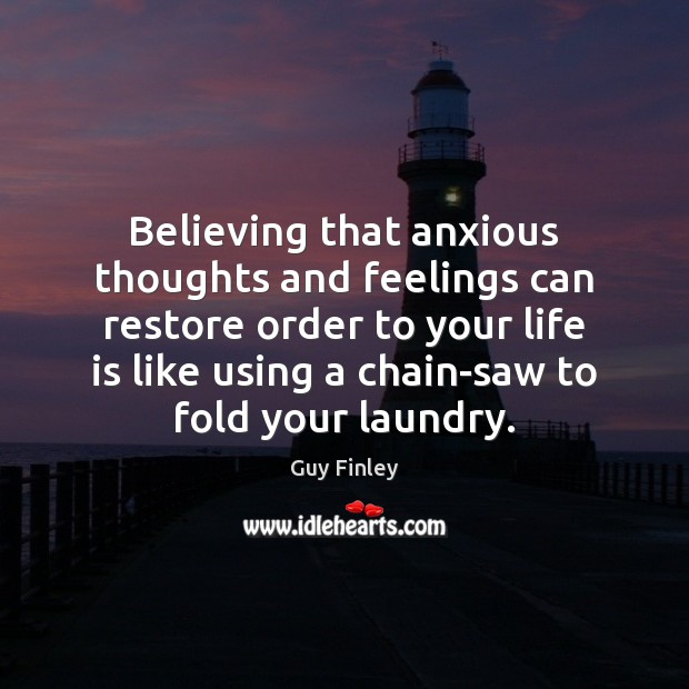 Believing that anxious thoughts and feelings can restore order to your life Image