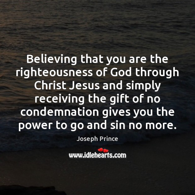 Believing that you are the righteousness of God through Christ Jesus and Joseph Prince Picture Quote