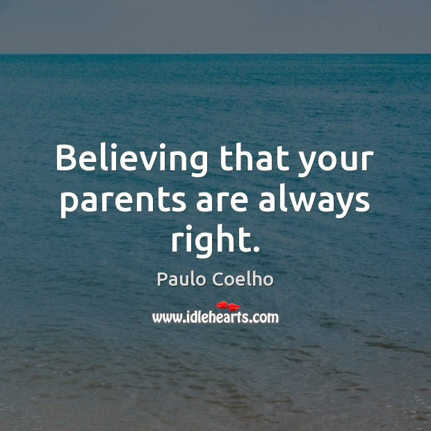 Believing that your parents are always right. Image