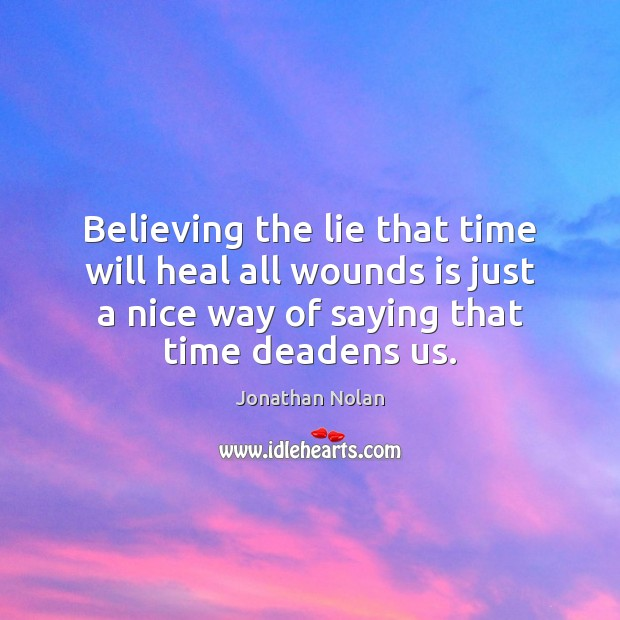 Believing the lie that time will heal all wounds is just a Heal Quotes Image