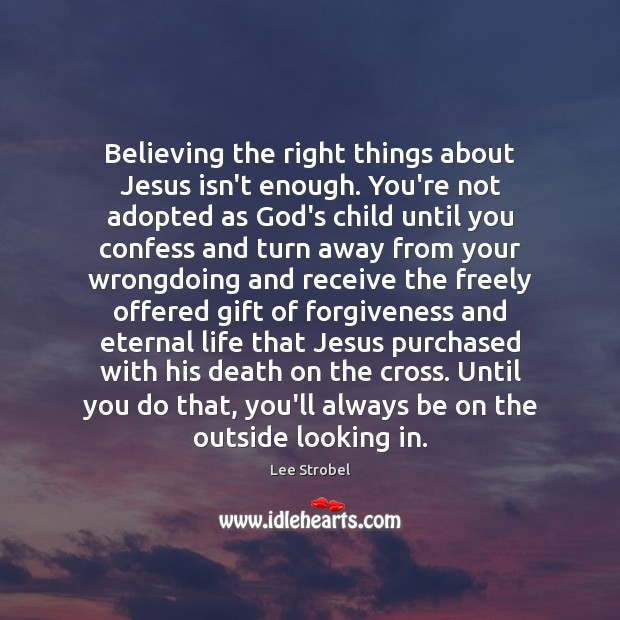 Image, Believing the right things about Jesus isn't enough. You're not adopted as