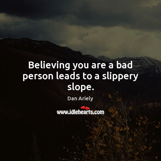 Believing you are a bad person leads to a slippery slope. Image
