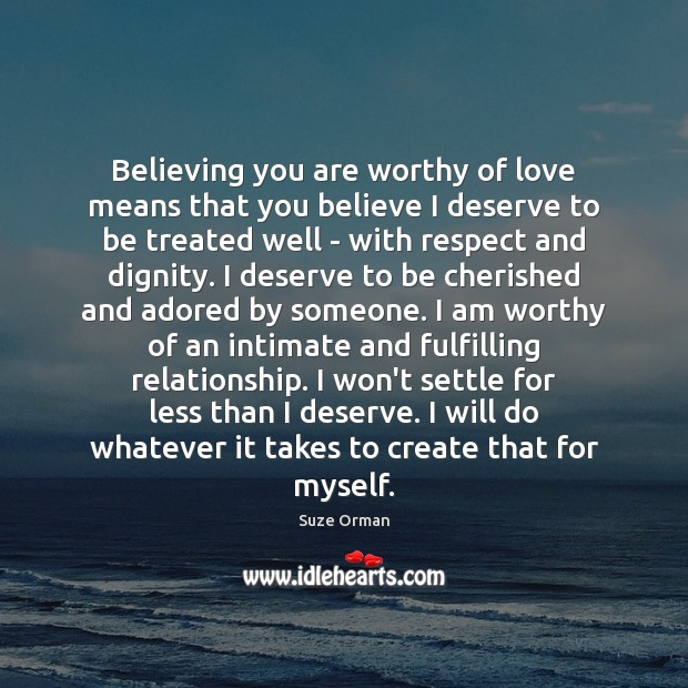 Believing you are worthy of love means that you believe I deserve Image