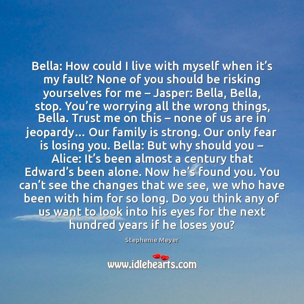 Bella: How could I live with myself when it's my fault? Image