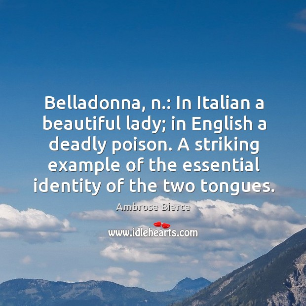 Belladonna, n.: in italian a beautiful lady; in english a deadly poison. Image