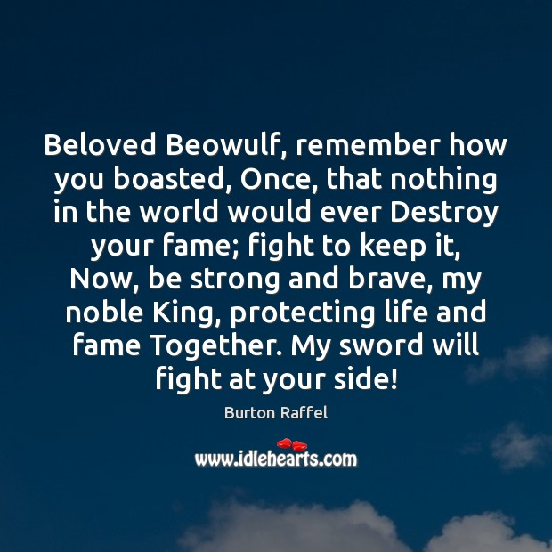 Image, Beloved Beowulf, remember how you boasted, Once, that nothing in the world