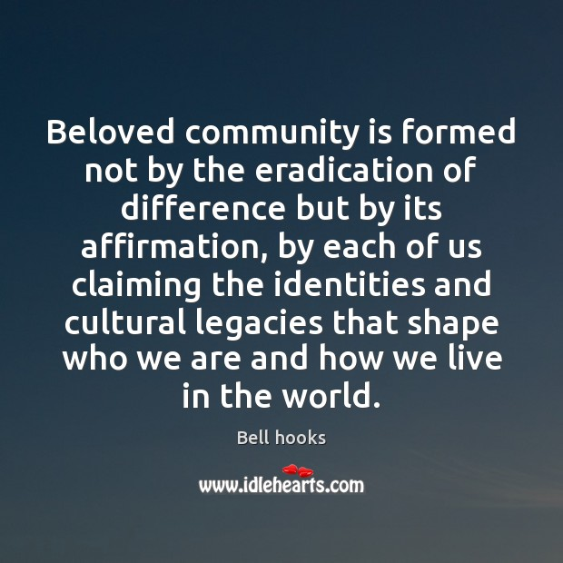 Image about Beloved community is formed not by the eradication of difference but by