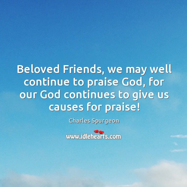 Image, Beloved Friends, we may well continue to praise God, for our God