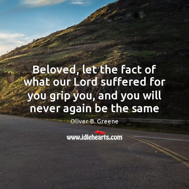 Beloved, let the fact of what our Lord suffered for you grip Image