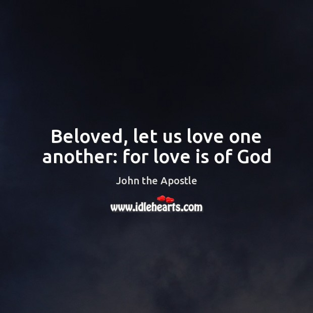 Beloved, Let Us Love One Another: For Love Is Of God