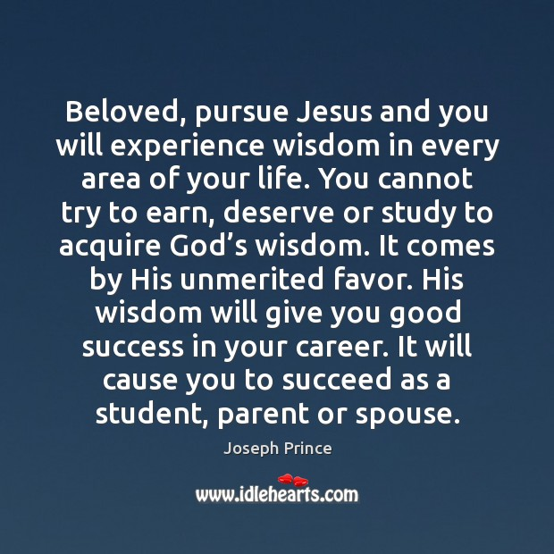 Beloved, pursue Jesus and you will experience wisdom in every area of Joseph Prince Picture Quote