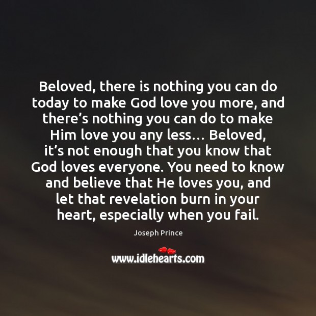 Beloved, there is nothing you can do today to make God love Joseph Prince Picture Quote