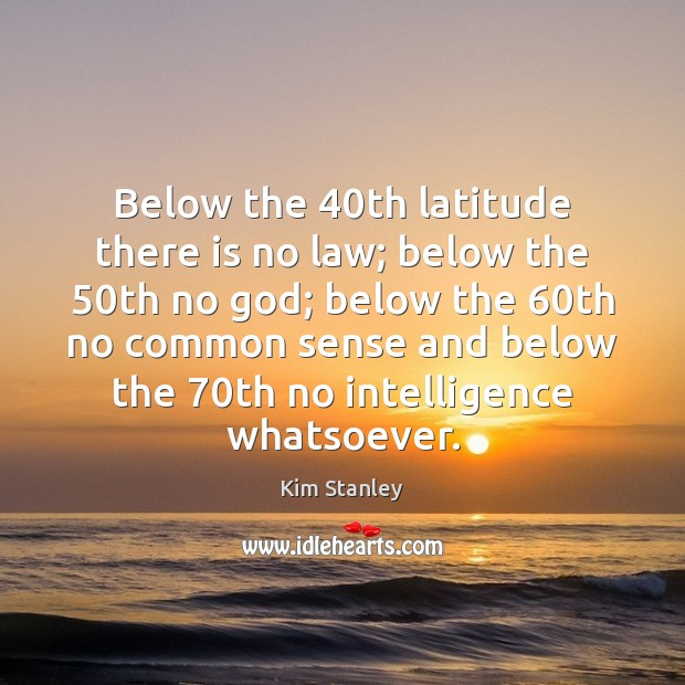 Image, Below the 40th latitude there is no law; below the 50th no