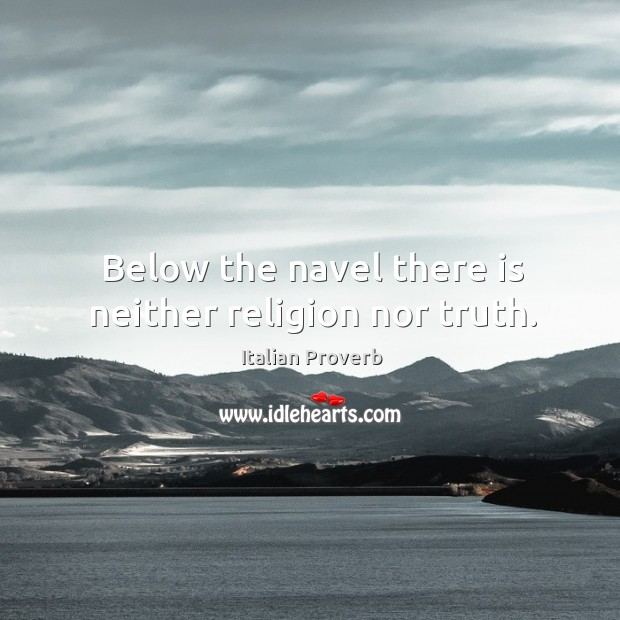 Image, Below the navel there is neither religion nor truth.