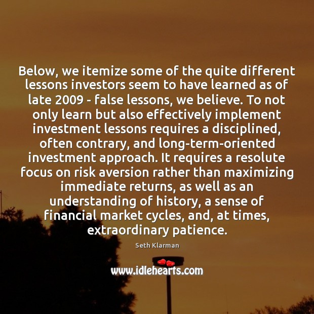 Below, we itemize some of the quite different lessons investors seem to Seth Klarman Picture Quote