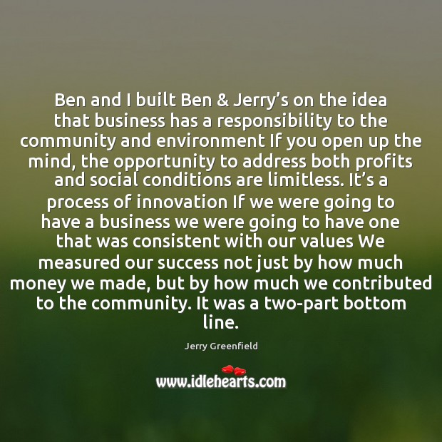 Ben and I built Ben & Jerry's on the idea that business Image