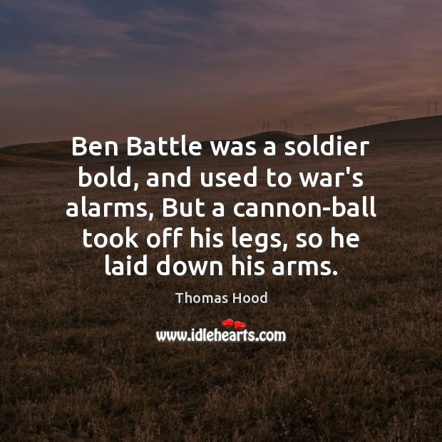 Ben Battle was a soldier bold, and used to war's alarms, But Thomas Hood Picture Quote