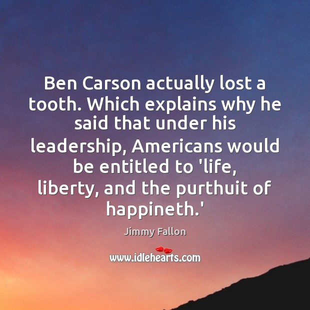 Image, Ben Carson actually lost a tooth. Which explains why he said that