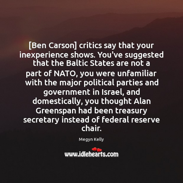 Image, [Ben Carson] critics say that your inexperience shows. You've suggested that the