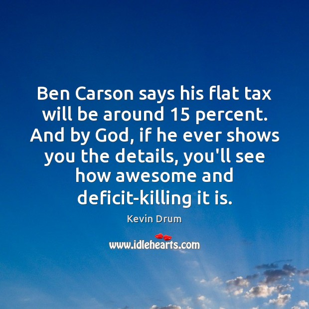 Image, Ben Carson says his flat tax will be around 15 percent. And by