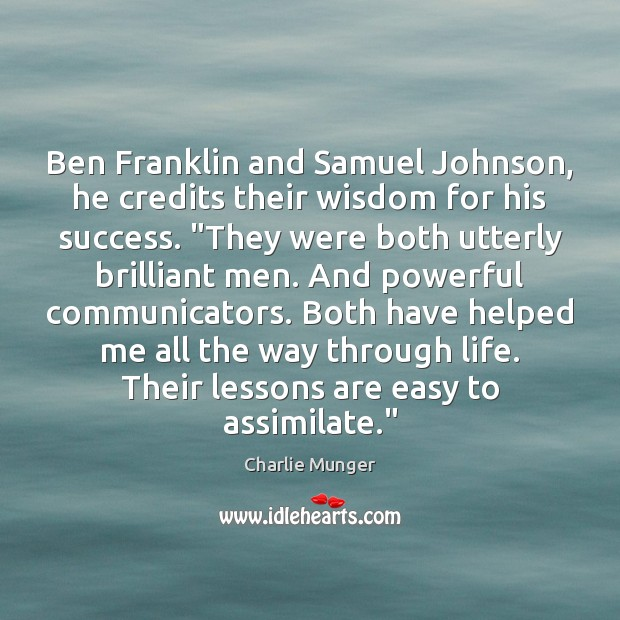 """Ben Franklin and Samuel Johnson, he credits their wisdom for his success. """" Charlie Munger Picture Quote"""