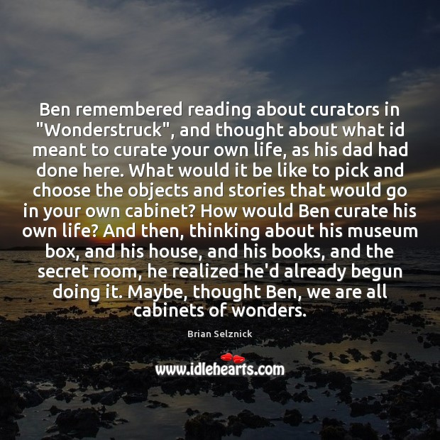 "Image, Ben remembered reading about curators in ""Wonderstruck"", and thought about what id"