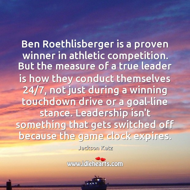 Image, Ben Roethlisberger is a proven winner in athletic competition. But the measure