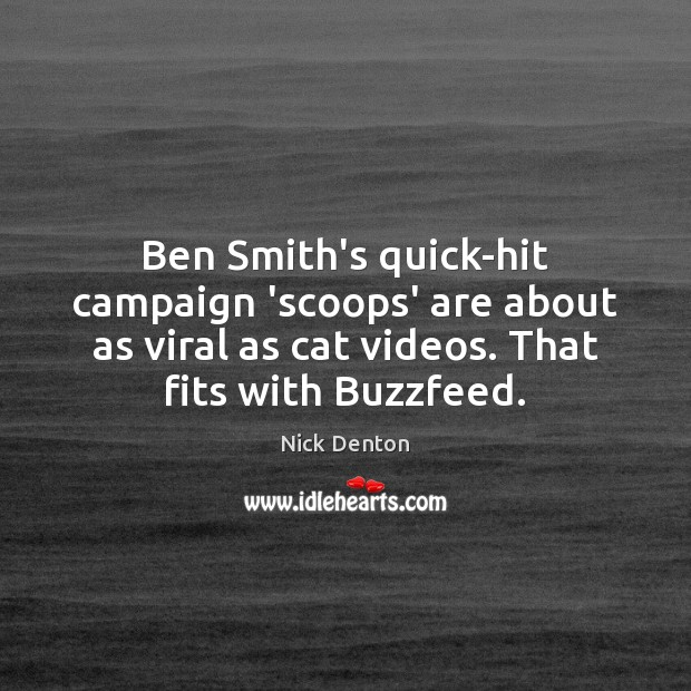 Ben Smith's quick-hit campaign 'scoops' are about as viral as cat videos. Image