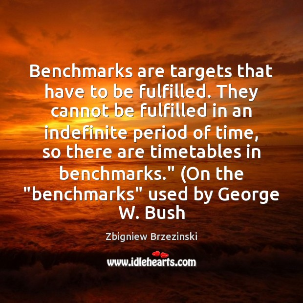 Benchmarks are targets that have to be fulfilled. They cannot be fulfilled Image