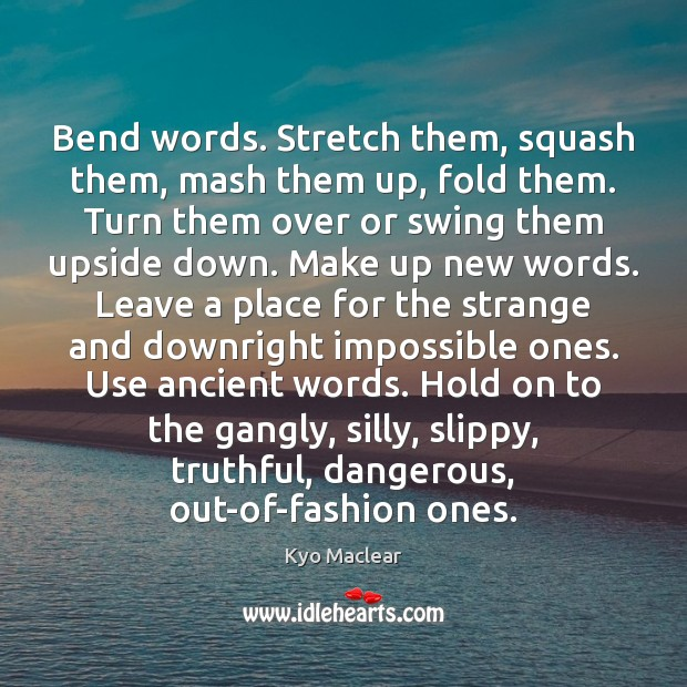 Bend words. Stretch them, squash them, mash them up, fold them. Turn Image