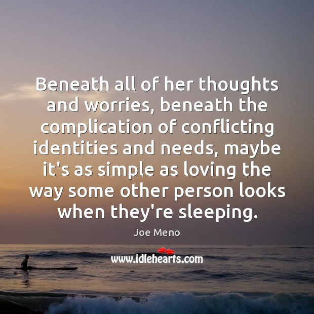 Beneath all of her thoughts and worries, beneath the complication of conflicting Image