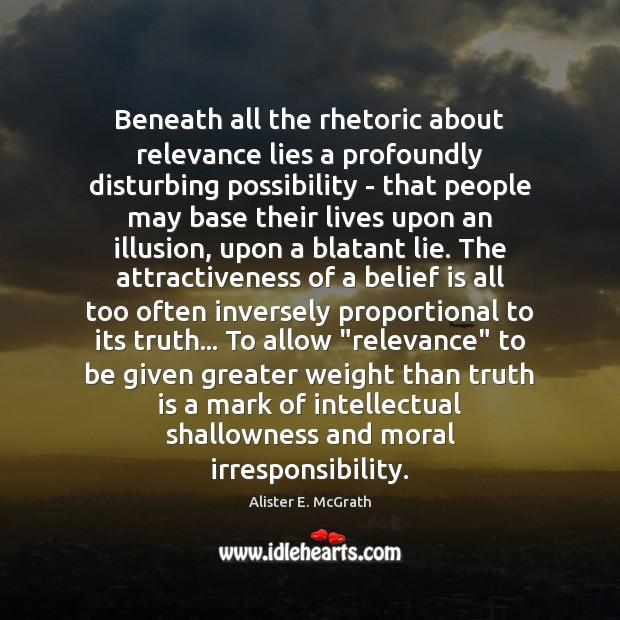 Beneath all the rhetoric about relevance lies a profoundly disturbing possibility – Alister E. McGrath Picture Quote
