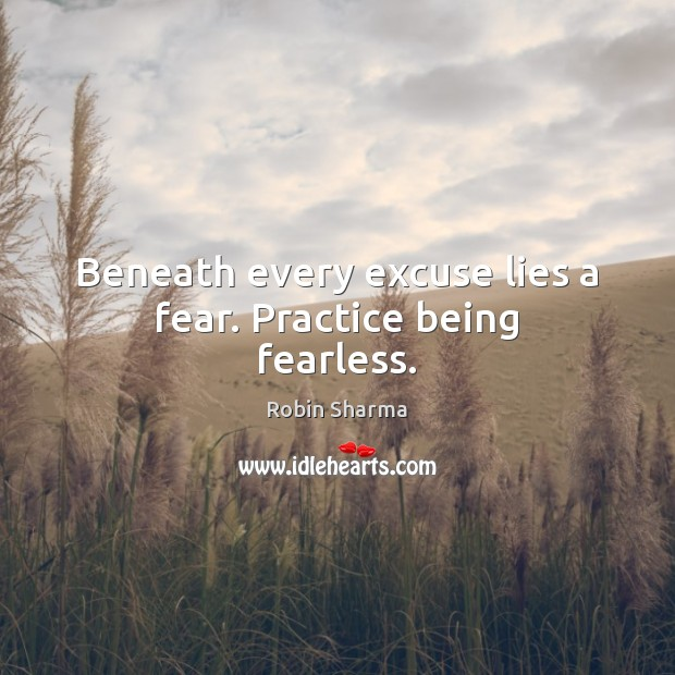Image, Beneath every excuse lies a fear. Practice being fearless.
