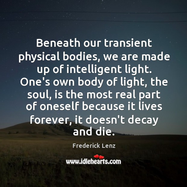 Beneath our transient physical bodies, we are made up of intelligent light. Image