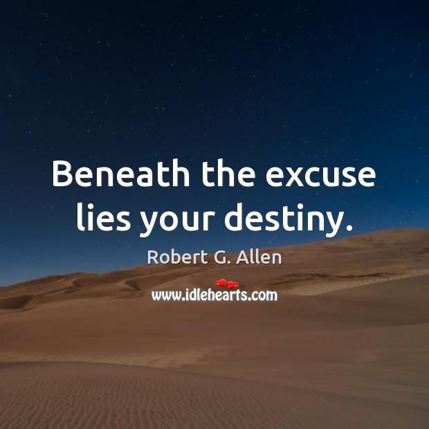 Beneath the excuse lies your destiny. Image