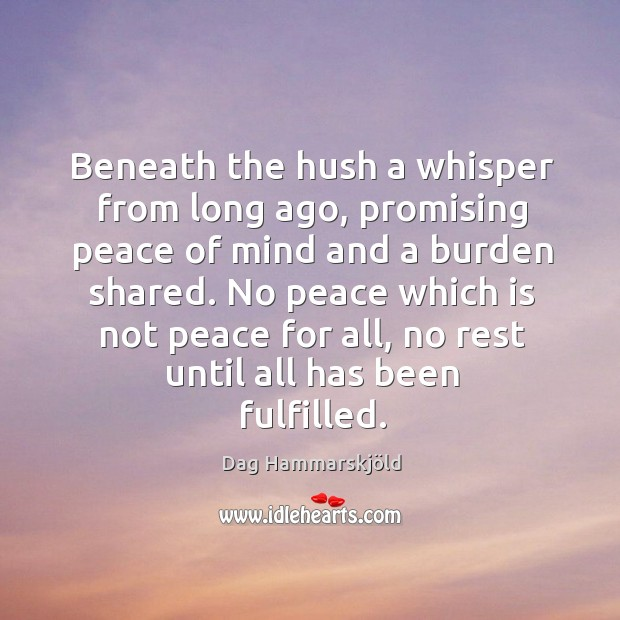Image, Beneath the hush a whisper from long ago, promising peace of mind