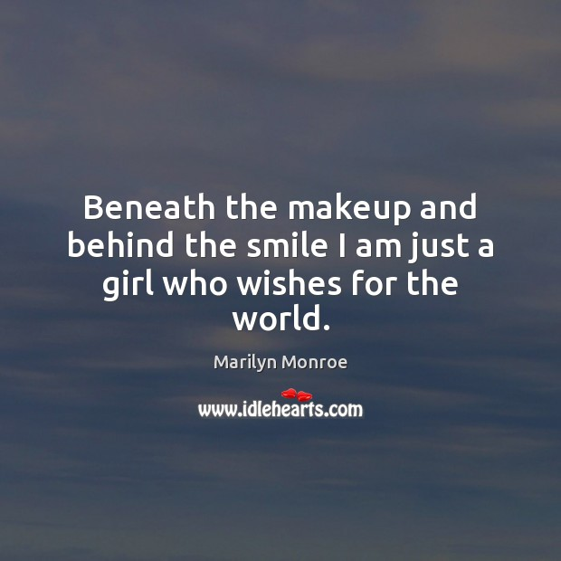 Image, Beneath the makeup and behind the smile I am just a girl who wishes for the world.