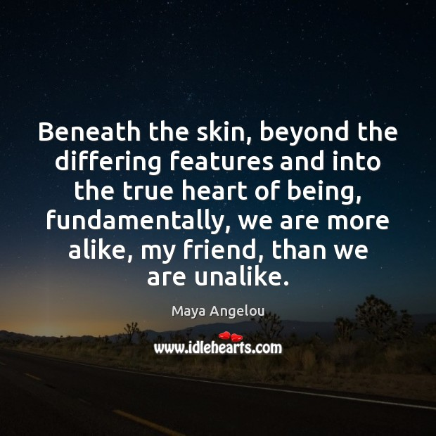 Image, Beneath the skin, beyond the differing features and into the true heart