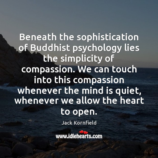 Beneath the sophistication of Buddhist psychology lies the simplicity of compassion. We Image