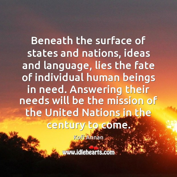 Beneath the surface of states and nations, ideas and language, lies the Kofi Annan Picture Quote