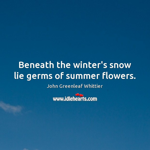 Beneath the winter's snow lie germs of summer flowers. Winter Quotes Image