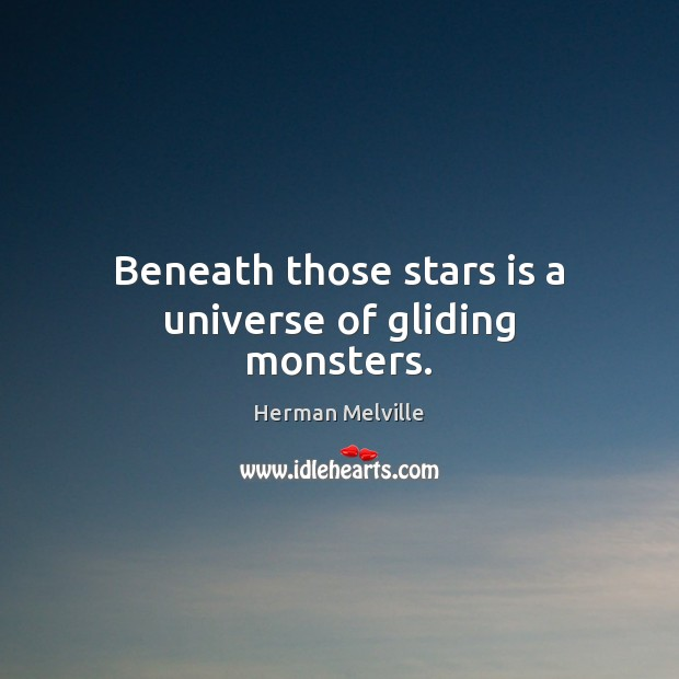Beneath those stars is a universe of gliding monsters. Herman Melville Picture Quote
