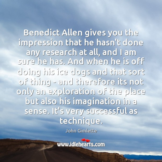 Benedict Allen gives you the impression that he hasn't done any research Image