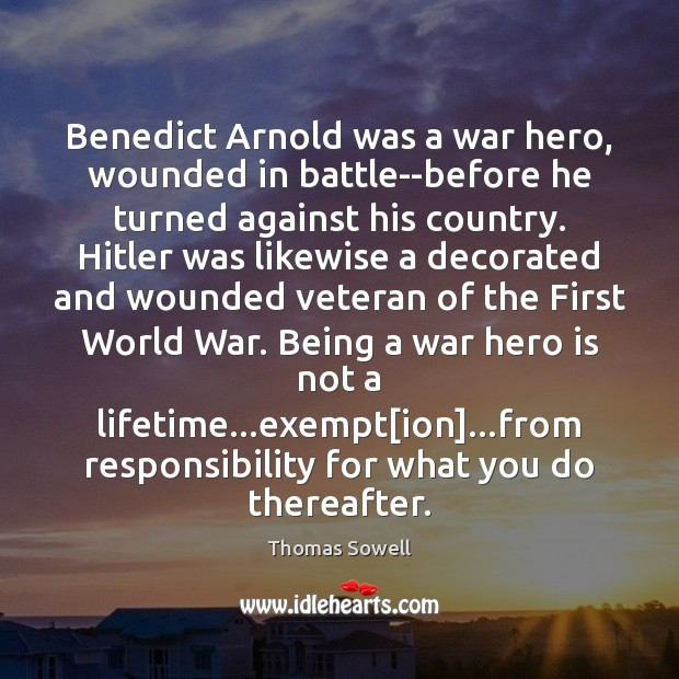 Benedict Arnold was a war hero, wounded in battle–before he turned against Thomas Sowell Picture Quote