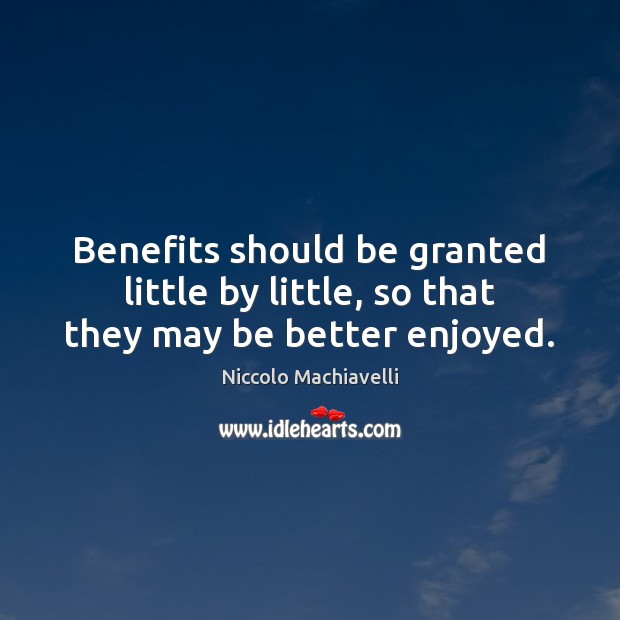 Benefits should be granted little by little, so that they may be better enjoyed. Image