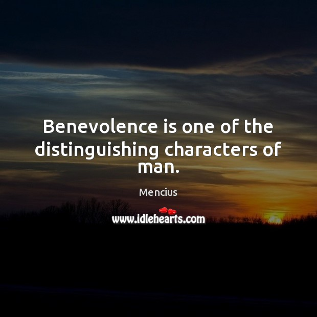 Benevolence is one of the distinguishing characters of man. Mencius Picture Quote