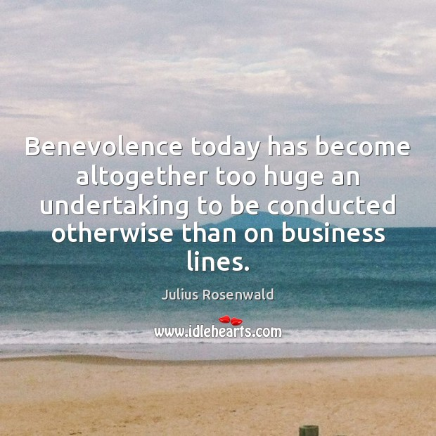 Benevolence today has become altogether too huge an undertaking to be conducted Image