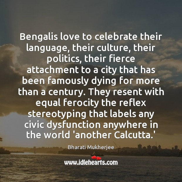 Image, Bengalis love to celebrate their language, their culture, their politics, their fierce